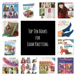 Top Ten Books for Loom Knitting