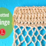 Knotted Fringe Instructions and  Video