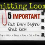 5 Important Facts About Knitting Looms