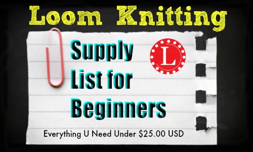 Supply list for Loom knitting