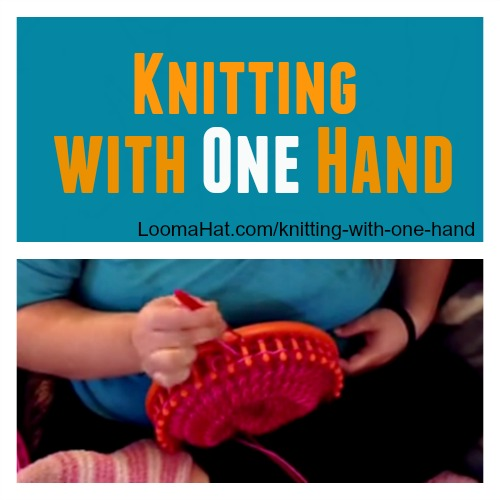 Knitting With One Hand Loomahat Com