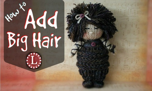 Add Big Hair to Your Knit Doll